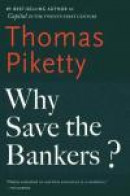 Why Save the Bankers?: And Other Essays on Our Economic and Political Crisis -- Bok 9780544947283
