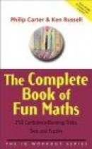 The Complete Book of Fun Maths: 250 Confidence-Boosting Tricks, Tests, and Puzzles (Carter, Philip J -- Bok 9780470870914