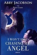 I Won't Stop Chasing My Angel -- Bok 9781545570869