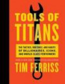 Tools of Titans: The Tactics, Routines, and Habits of Billionaires, Icons, and World-Class Performer -- Bok 9781328683786