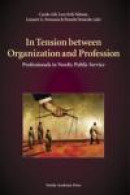 In Tension between Organization and Profession : professionals in Nordic Public Service -- Bok 9789185509027