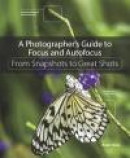 A Photographer's Guide to Focus and Autofocus -- Bok 9780134304427