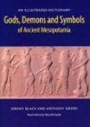 Gods, Demons, and Symbols of Ancient Mesopotamia: An Illustrated Dictionary -- Bok 9780292707948
