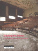 Undoing the Demos: Neoliberalism's Stealth Revolution (Zone / Near Futures) -- Bok 9781935408543