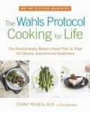 The Wahls Protocol Cooking for Life: The Revolutionary Modern Paleo Plan to Treat All Chronic Autoim -- Bok 9780399184772