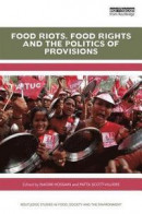Food Riots, Food Rights and the Politics of Provisions (Routledge Studies in Food, Society and the E -- Bok 9781138040168