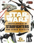 Star Wars Encyclopedia of Starfighters and Other Vehicles -- Bok 9781465466655