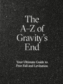 The A-Z of Gravity's End - Your Ultimate Guide to Free Fall and Levitation -- Bok 9789163957611