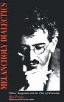 Melancholy Dialectics: Walter Benjamin and the Play of Mourning (Critical Perspectives on Modern Cul -- Bok 9781558492967