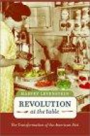 Revolution at the Table: The Transformation of the American Diet (California Studies in Food and Cul -- Bok 9780520234390