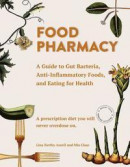 Food Pharmacy: A Guide to Gut Bacteria, Anti-Inflammatory Foods, and Eating for Health -- Bok 9781510723481