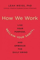 Why We Work: How to Find Your Purpose, Reclaim Your Sanity, and Remember Why You're Doing It -- Bok 9780062565068