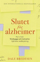 The End of Alzheimer's : The First Program to Prevent and Reverse Cognitive -- Bok 9789163616143